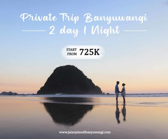 Private trip Banyuwangi 2 Hari 1 Malam